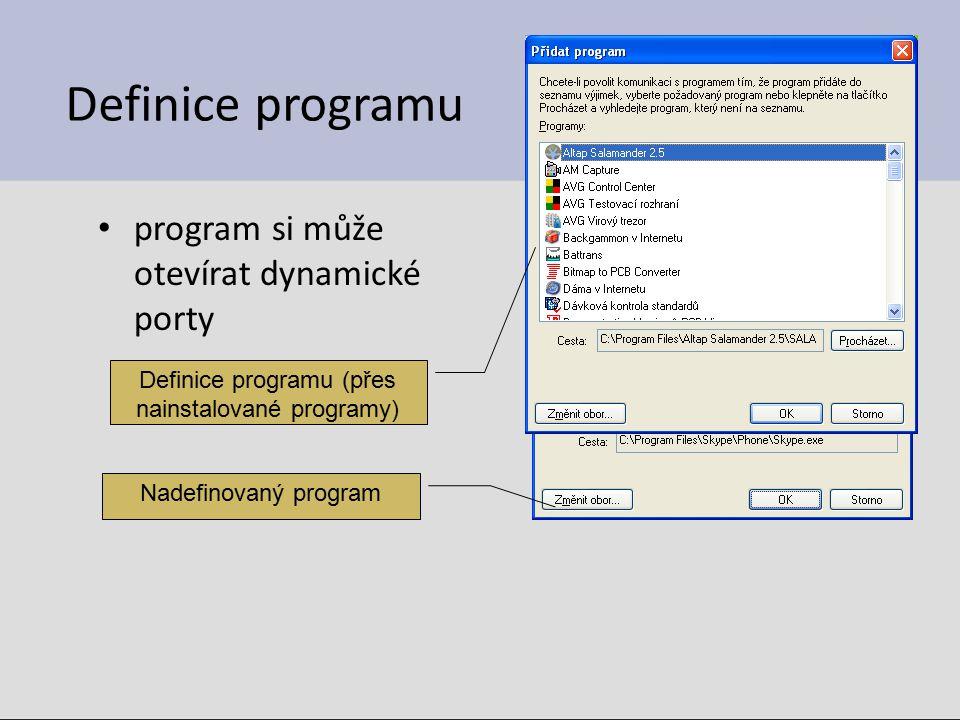 Definice programu program si může otevírat dynamické porty Definice programu (přes nainstalované programy) Nadefinovaný program