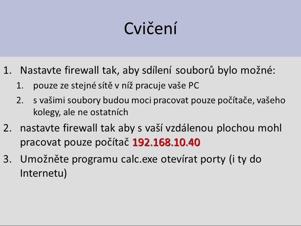 Cvičení 1.Nastavte firewall tak, aby sdílení souborů bylo možné: 1.pouze ze stejné sítě v níž pracuje vaše PC 2.s vašimi soubory budou moci pracovat p