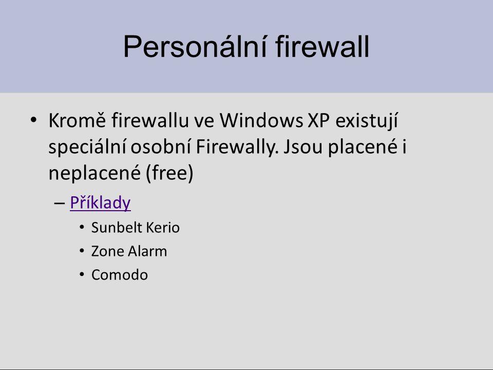 Personální firewall Kromě firewallu ve Windows XP existují speciální osobní Firewally. Jsou placené i neplacené (free) – Příklady Příklady Sunbelt Ker