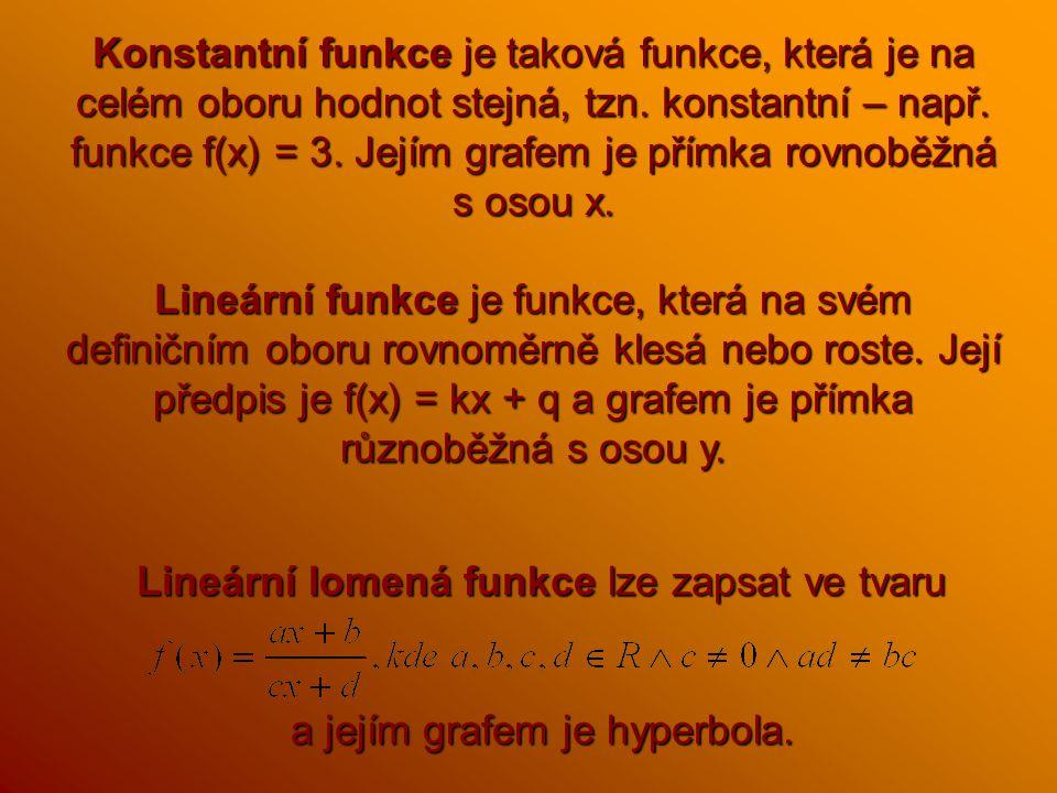 Konstantní funkce je taková funkce, která je na celém oboru hodnot stejná, tzn.