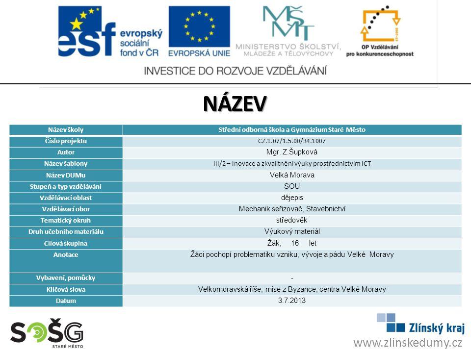 www.zlinskedumy.cz Název školyStřední odborná škola a Gymnázium Staré Město Číslo projektuCZ.1.07/1.5.00/34.1007 Autor Mgr.