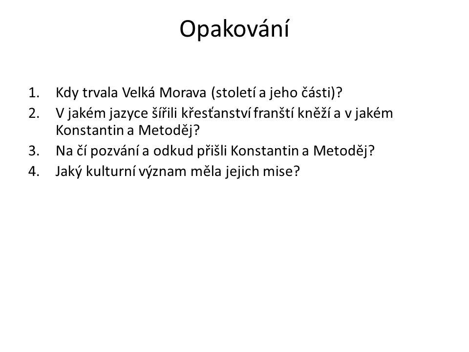 Opakování 1.Kdy trvala Velká Morava (století a jeho části).