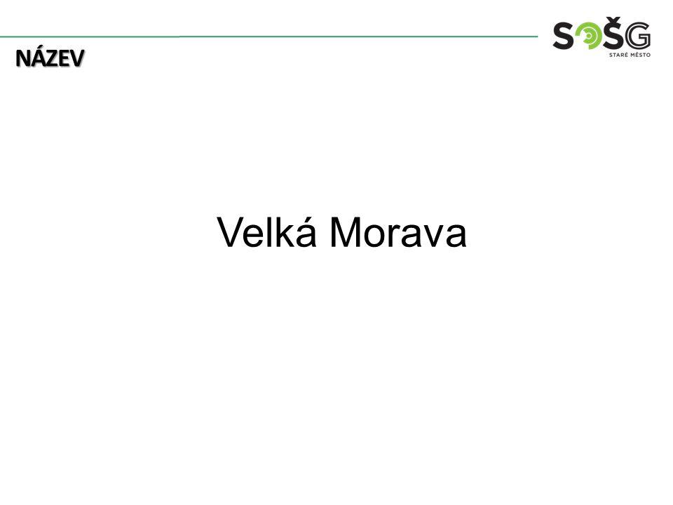 Velkomoravská říše První stát záp.Slovanů – Morava a jz.