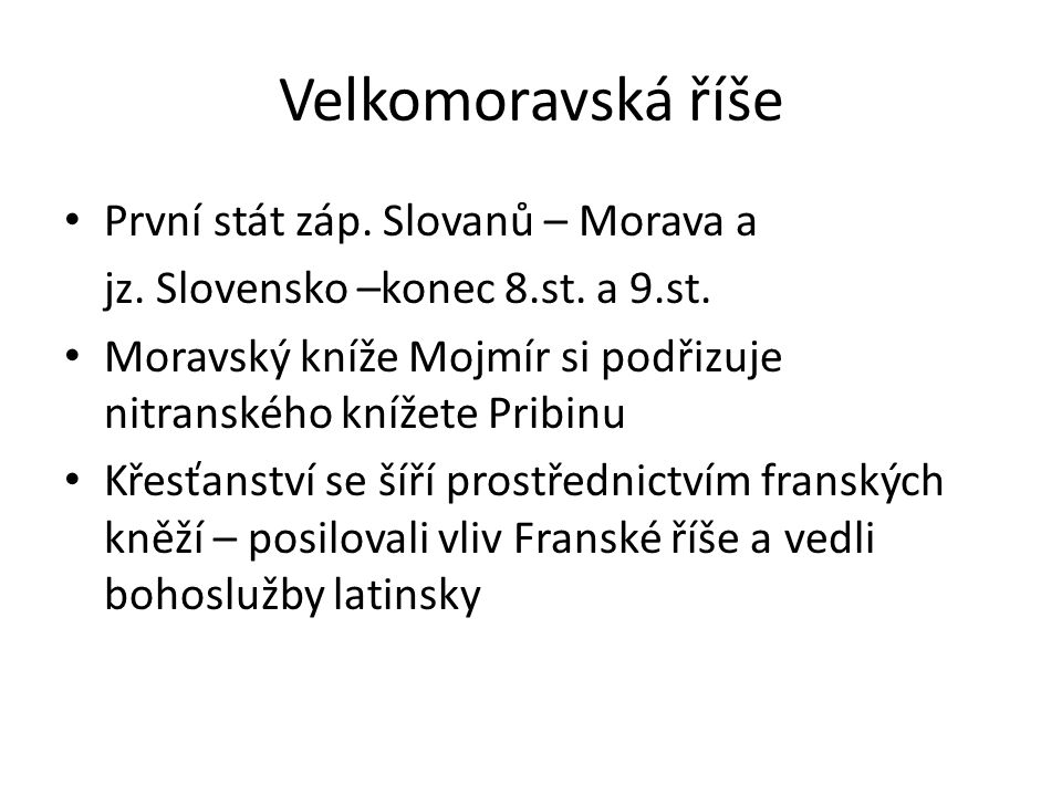 Velkomoravská říše První stát záp. Slovanů – Morava a jz.