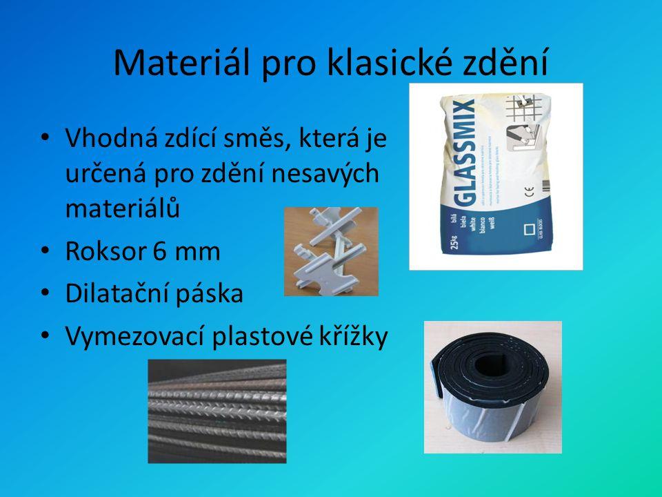 Materiál pro klasické zdění Vhodná zdící směs, která je určená pro zdění nesavých materiálů Roksor 6 mm Dilatační páska Vymezovací plastové křížky