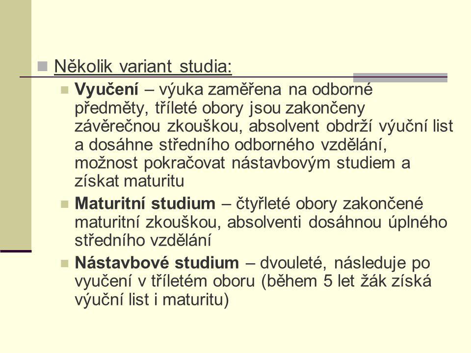Několik variant studia: Vyučení – výuka zaměřena na odborné předměty, tříleté obory jsou zakončeny závěrečnou zkouškou, absolvent obdrží výuční list a
