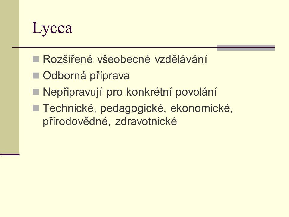 Lycea Rozšířené všeobecné vzdělávání Odborná příprava Nepřipravují pro konkrétní povolání Technické, pedagogické, ekonomické, přírodovědné, zdravotnic