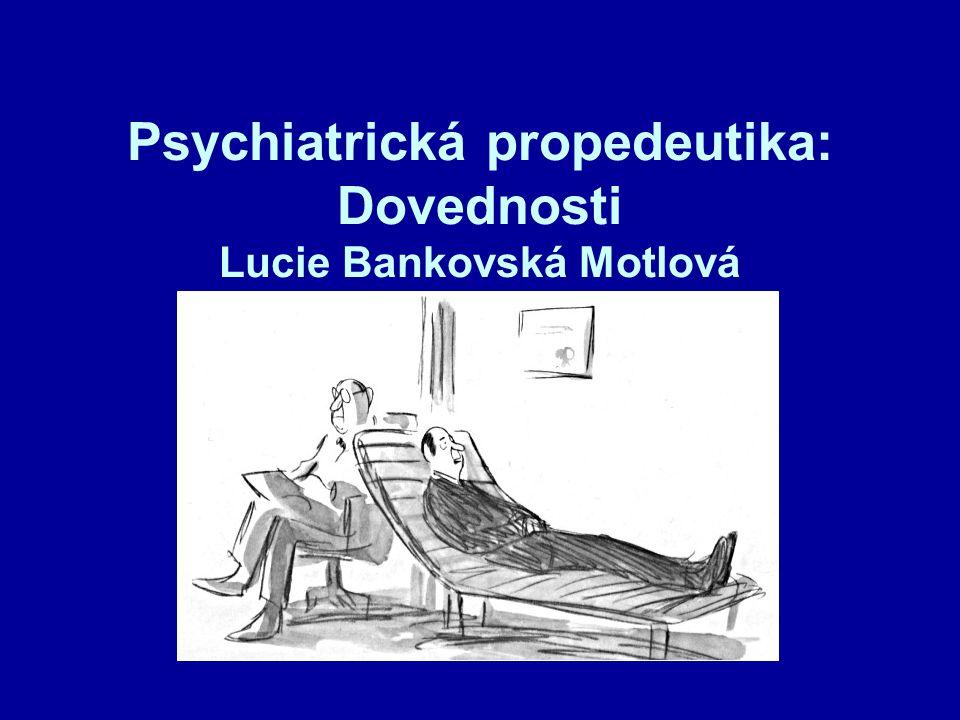 Co se naučíte Základní komunikační dovednosti Zásady komunikace u vybraných psychiatrických stavů Postup při psychiatrickém vyšetření