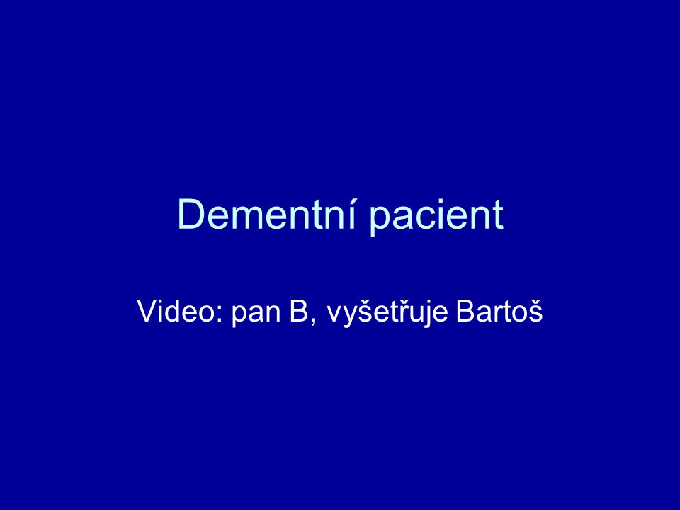 Dementní pacient Video: pan B, vyšetřuje Bartoš