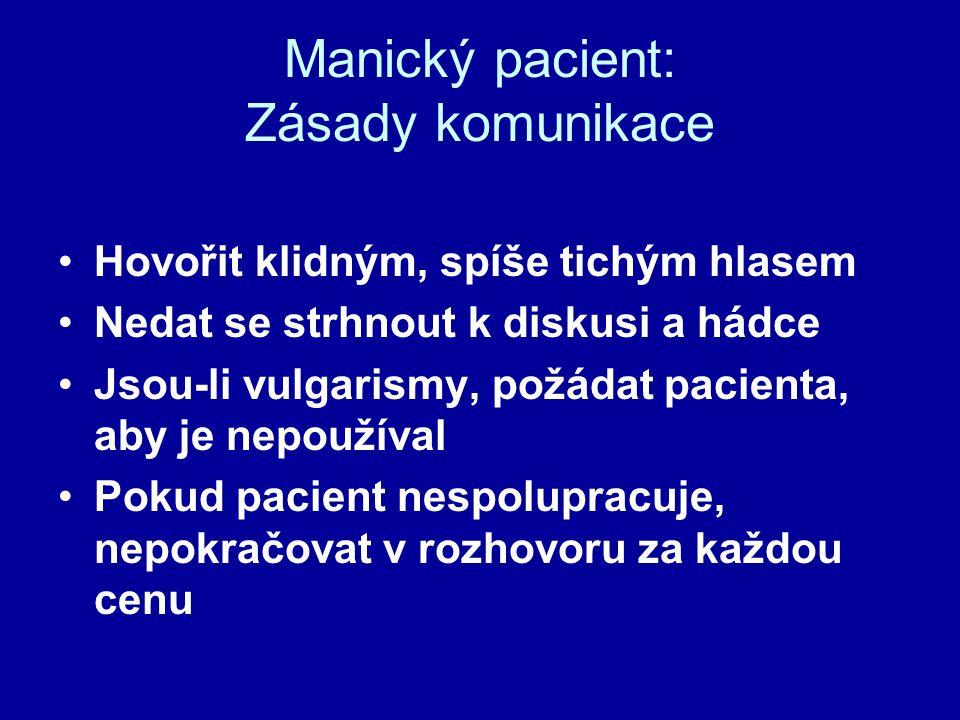 Manický pacient: Zásady komunikace Hovořit klidným, spíše tichým hlasem Nedat se strhnout k diskusi a hádce Jsou-li vulgarismy, požádat pacienta, aby
