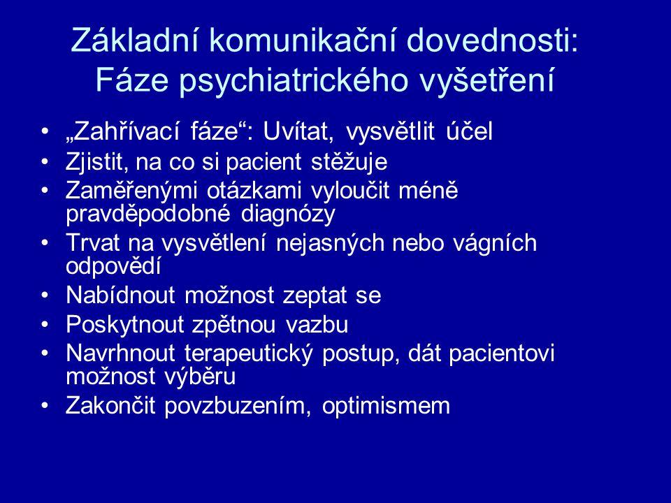 """Základní komunikační dovednosti: Fáze psychiatrického vyšetření """"Zahřívací fáze"""": Uvítat, vysvětlit účel Zjistit, na co si pacient stěžuje Zaměřenými"""