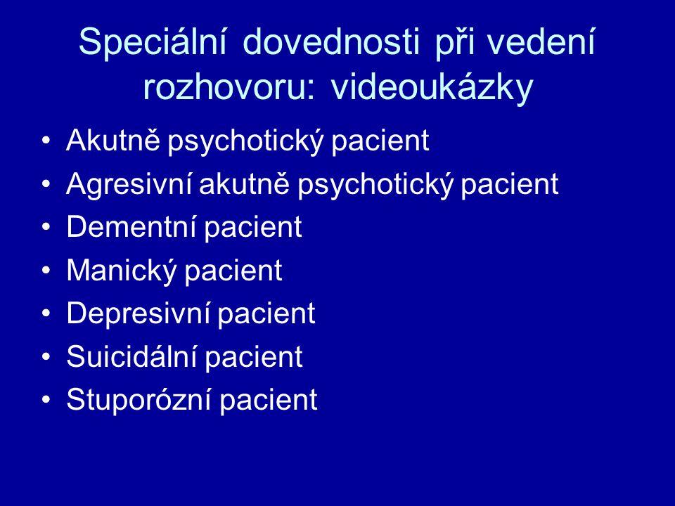 Speciální dovednosti při vedení rozhovoru: videoukázky Akutně psychotický pacient Agresivní akutně psychotický pacient Dementní pacient Manický pacien
