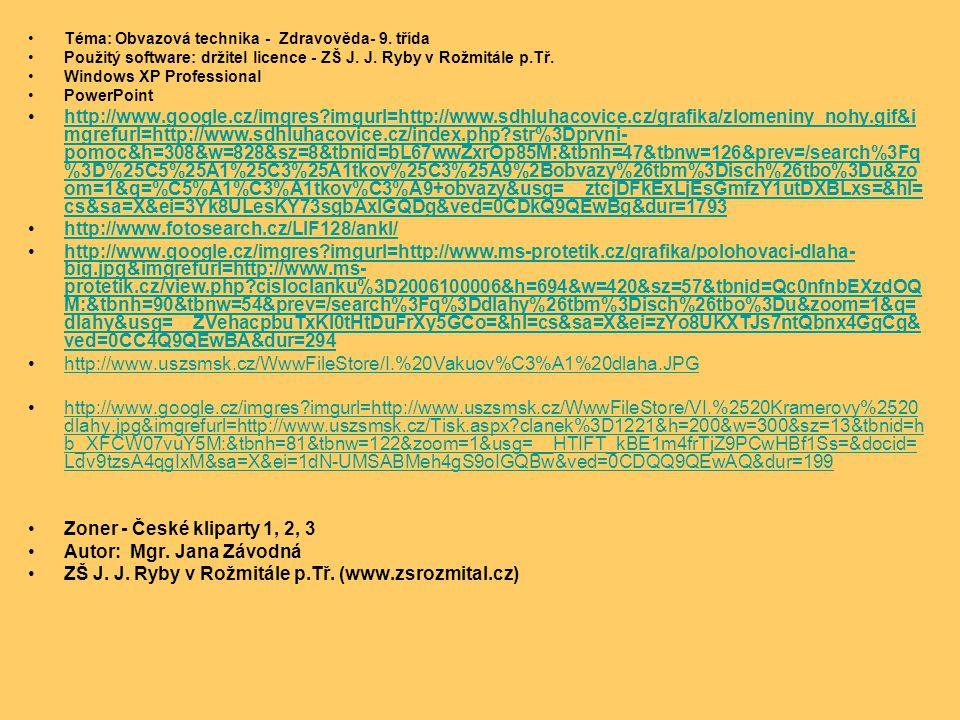 Téma: Obvazová technika - Zdravověda- 9. třída Použitý software: držitel licence - ZŠ J. J. Ryby v Rožmitále p.Tř. Windows XP Professional PowerPoint