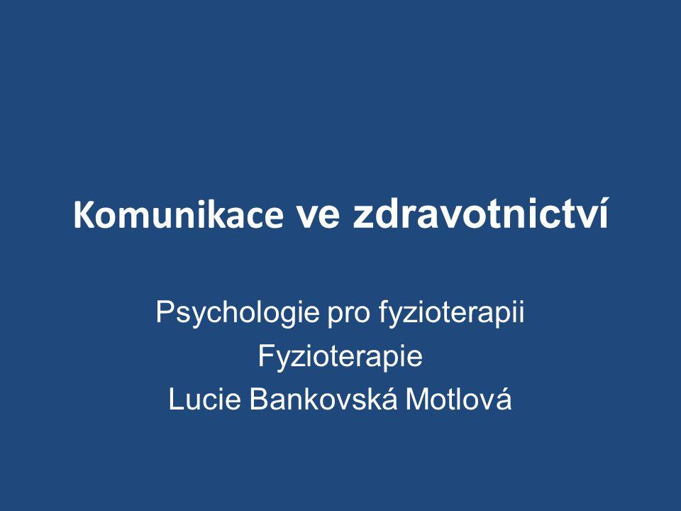 Komunikace ve zdravotnictví Psychologie pro fyzioterapii Fyzioterapie Lucie Bankovská Motlová