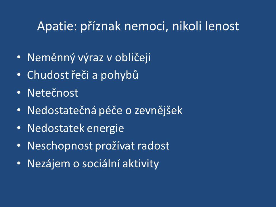 Apatie: příznak nemoci, nikoli lenost Neměnný výraz v obličeji Chudost řeči a pohybů Netečnost Nedostatečná péče o zevnějšek Nedostatek energie Nescho