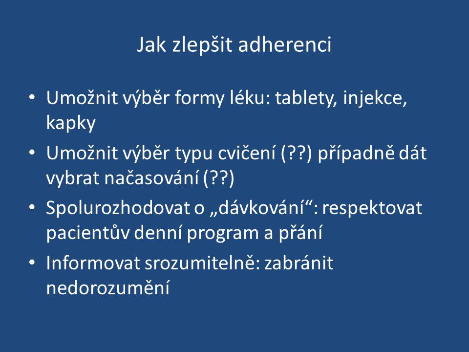 Jak zlepšit adherenci Umožnit výběr formy léku: tablety, injekce, kapky Umožnit výběr typu cvičení (??) případně dát vybrat načasování (??) Spolurozho
