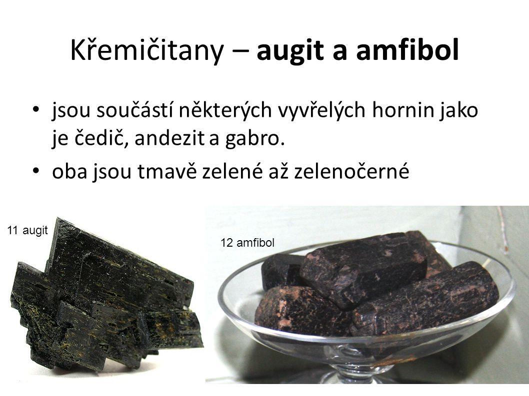 Křemičitany – augit a amfibol jsou součástí některých vyvřelých hornin jako je čedič, andezit a gabro. oba jsou tmavě zelené až zelenočerné 11 augit 1