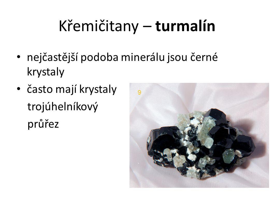Křemičitany – turmalín nejčastější podoba minerálu jsou černé krystaly často mají krystaly trojúhelníkový průřez 9