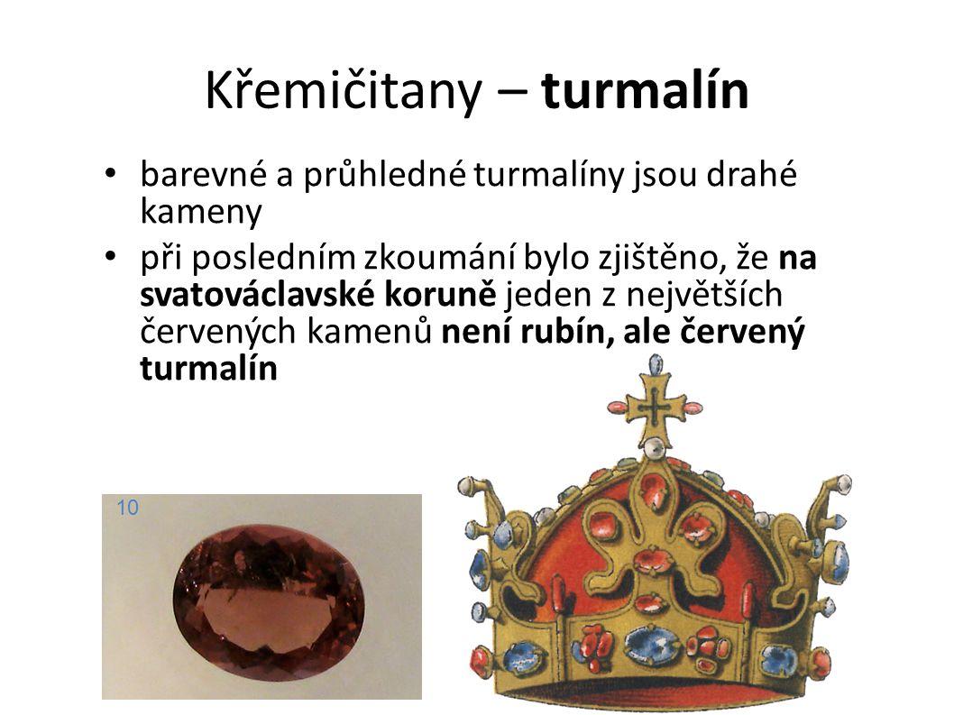 Křemičitany – turmalín barevné a průhledné turmalíny jsou drahé kameny při posledním zkoumání bylo zjištěno, že na svatováclavské koruně jeden z nejvě