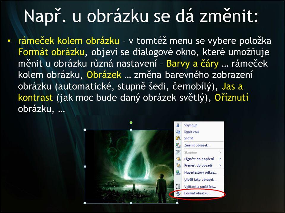 Např. u obrázku se dá změnit: rámeček kolem obrázku – v tomtéž menu se vybere položka Formát obrázku, objeví se dialogové okno, které umožňuje měnit u