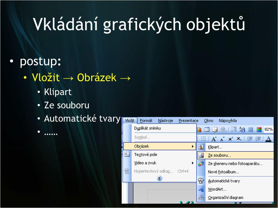 Vkládání grafických objektů postup: Vložit → Obrázek → Klipart Ze souboru Automatické tvary ……