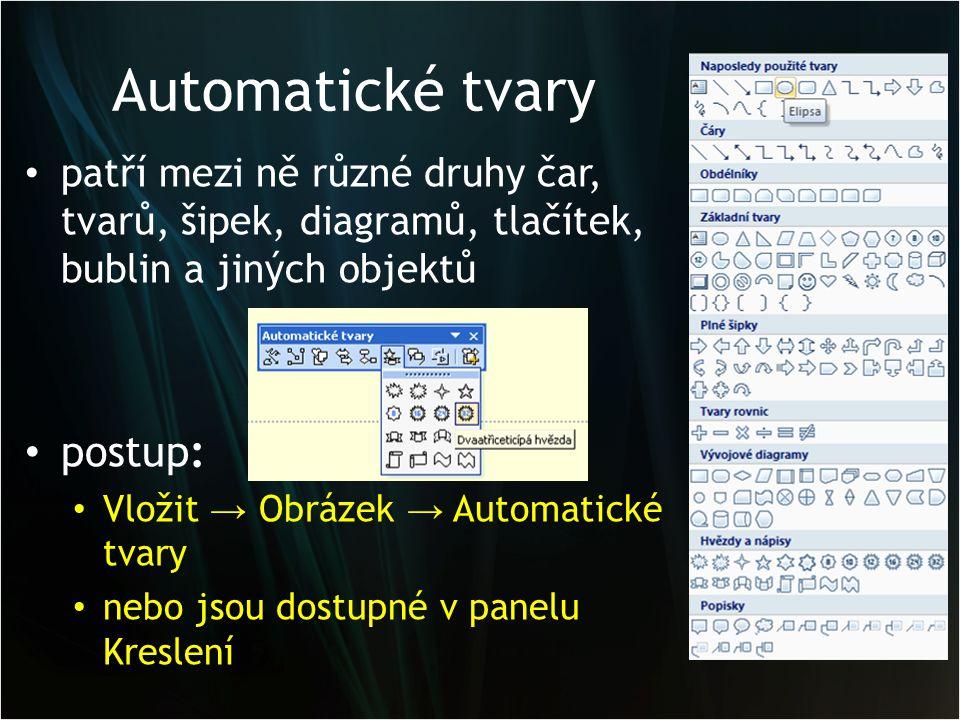 Automatické tvary patří mezi ně různé druhy čar, tvarů, šipek, diagramů, tlačítek, bublin a jiných objektů postup: Vložit → Obrázek → Automatické tvar