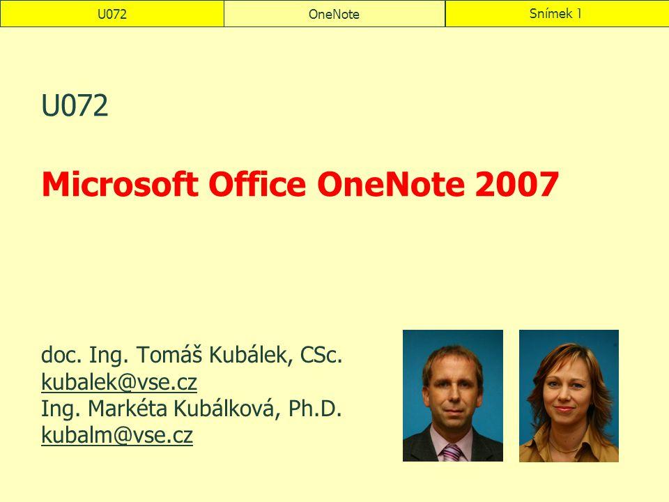 U072OneNoteSnímek 1 U072 Microsoft Office OneNote 2007 doc. Ing. Tomáš Kubálek, CSc. kubalek@vse.cz Ing. Markéta Kubálková, Ph.D. kubalm@vse.cz