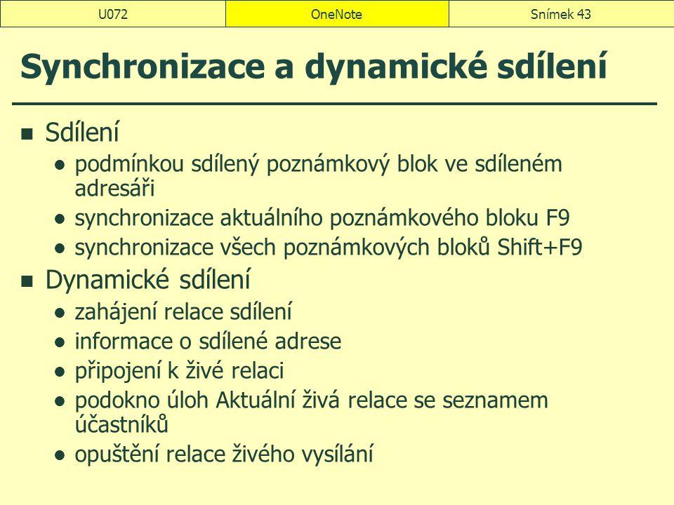 OneNoteSnímek 43U072 Synchronizace a dynamické sdílení Sdílení podmínkou sdílený poznámkový blok ve sdíleném adresáři synchronizace aktuálního poznámk