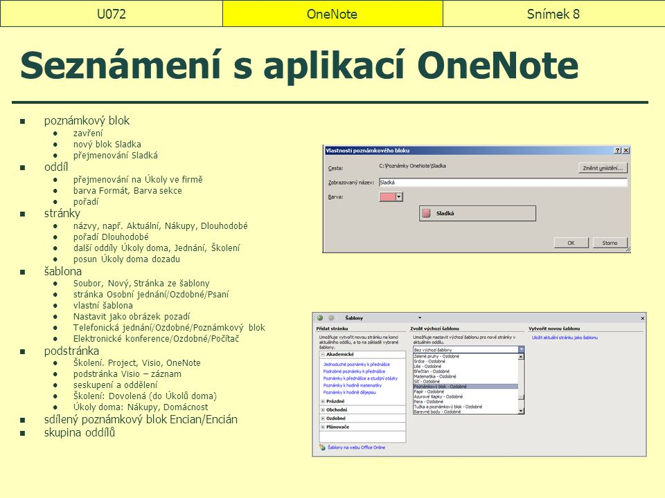 OneNoteSnímek 39U072 8 Soubor a jeho sdílení Nový stránka podstránka oddíl skupina oddílů poznámkový blok stránka ze šablony Otevřít poznámkový blok samostatný oddíl Uložit jako oddíly aplikace OneNote balíček jednoho souboru webová stránka PDF XP dokument Wordu