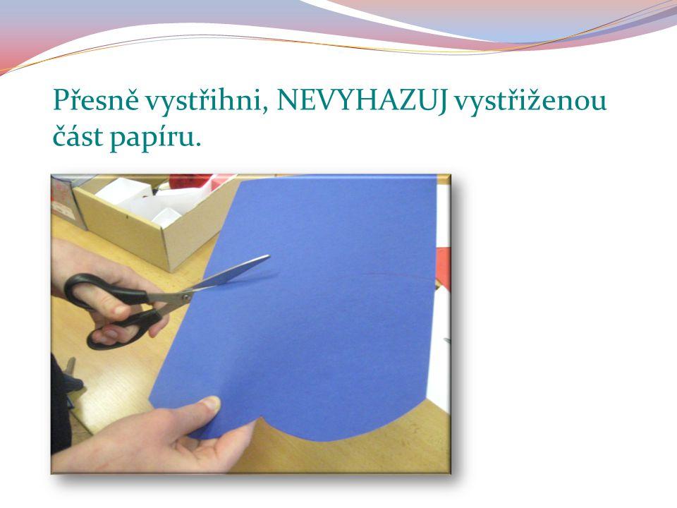 Přesně vystřihni, NEVYHAZUJ vystřiženou část papíru.