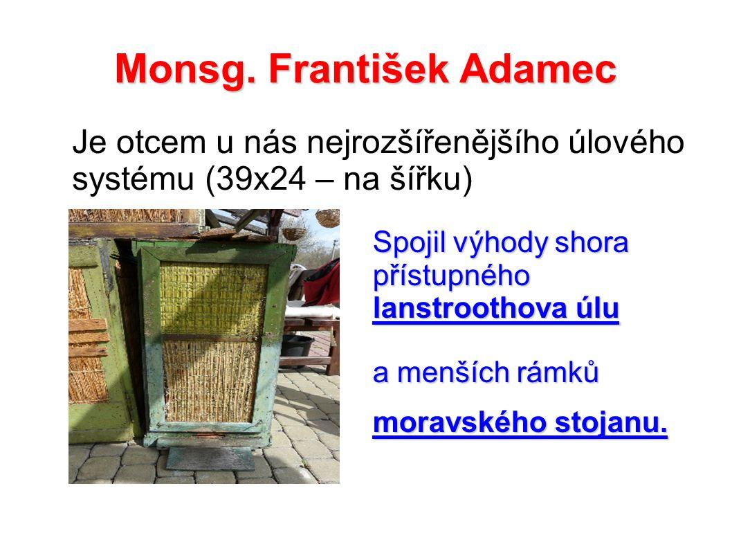 Monsg. František Adamec Spojil výhody shora přístupného lanstroothova úlu a menších rámků moravského stojanu. Je otcem u nás nejrozšířenějšího úlového