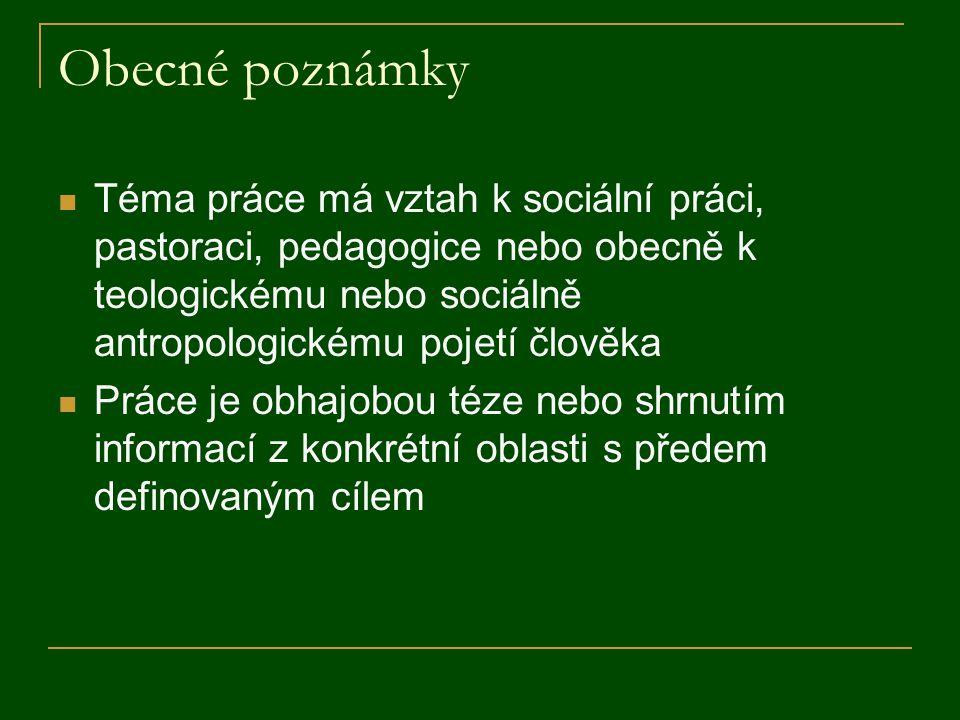 Obecné poznámky Téma práce má vztah k sociální práci, pastoraci, pedagogice nebo obecně k teologickému nebo sociálně antropologickému pojetí člověka P