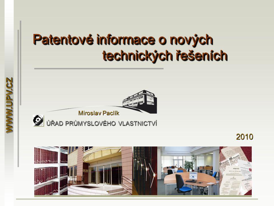 Patentové informace o nových technických řešeních Miroslav Paclík WWW.UPV.CZWWW.UPV.CZ ÚŘAD PRŮMYSLOVÉHO VLASTNICTVÍ 20102010
