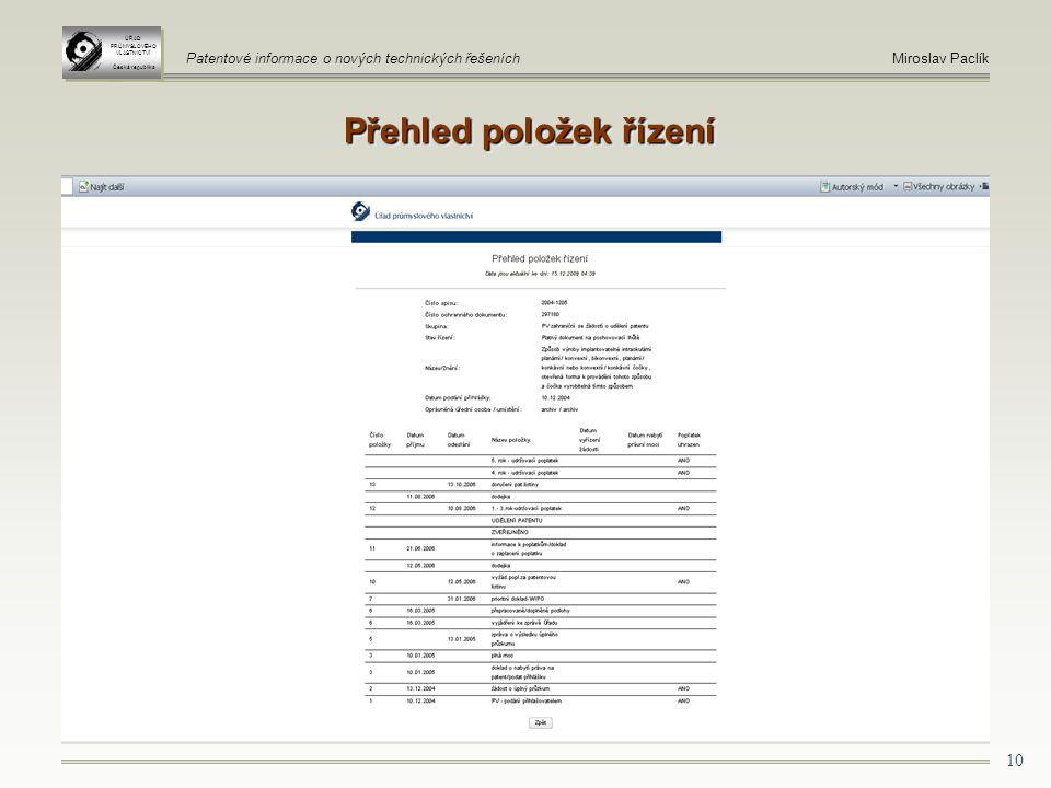 10 Přehled položek řízení ÚŘAD PRŮMYSLOVÉHO VLASTNICTVÍ Česká republika ÚŘAD PRŮMYSLOVÉHO VLASTNICTVÍ Česká republika Patentové informace o nových technických řešeníchMiroslav Paclík