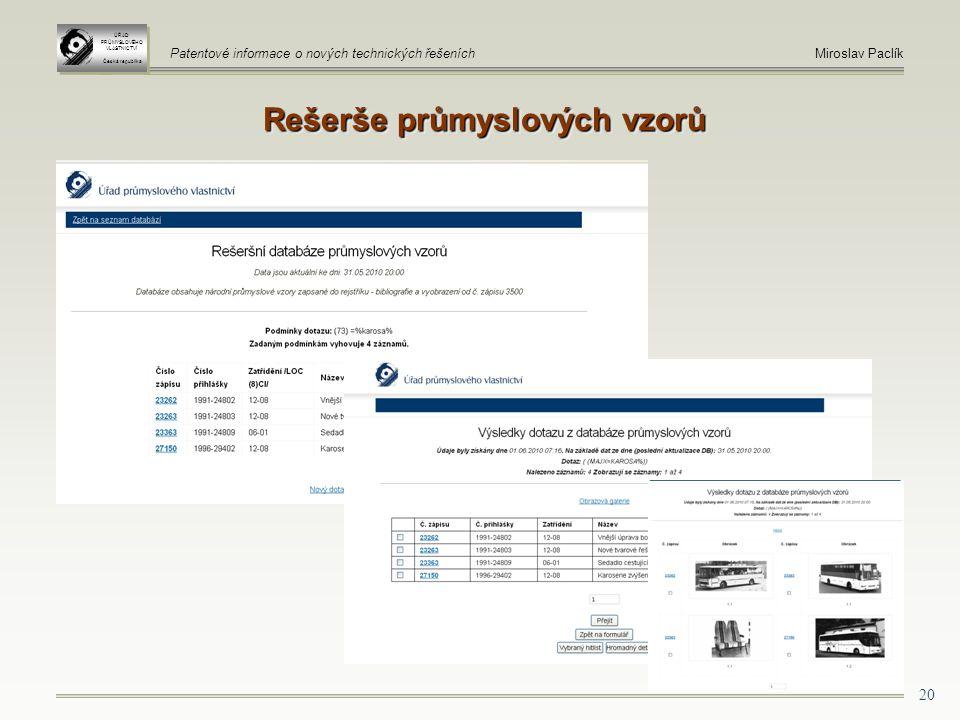 20 ÚŘAD PRŮMYSLOVÉHO VLASTNICTVÍ Česká republika ÚŘAD PRŮMYSLOVÉHO VLASTNICTVÍ Česká republika Patentové informace o nových technických řešeníchMiroslav Paclík Rešerše průmyslových vzorů