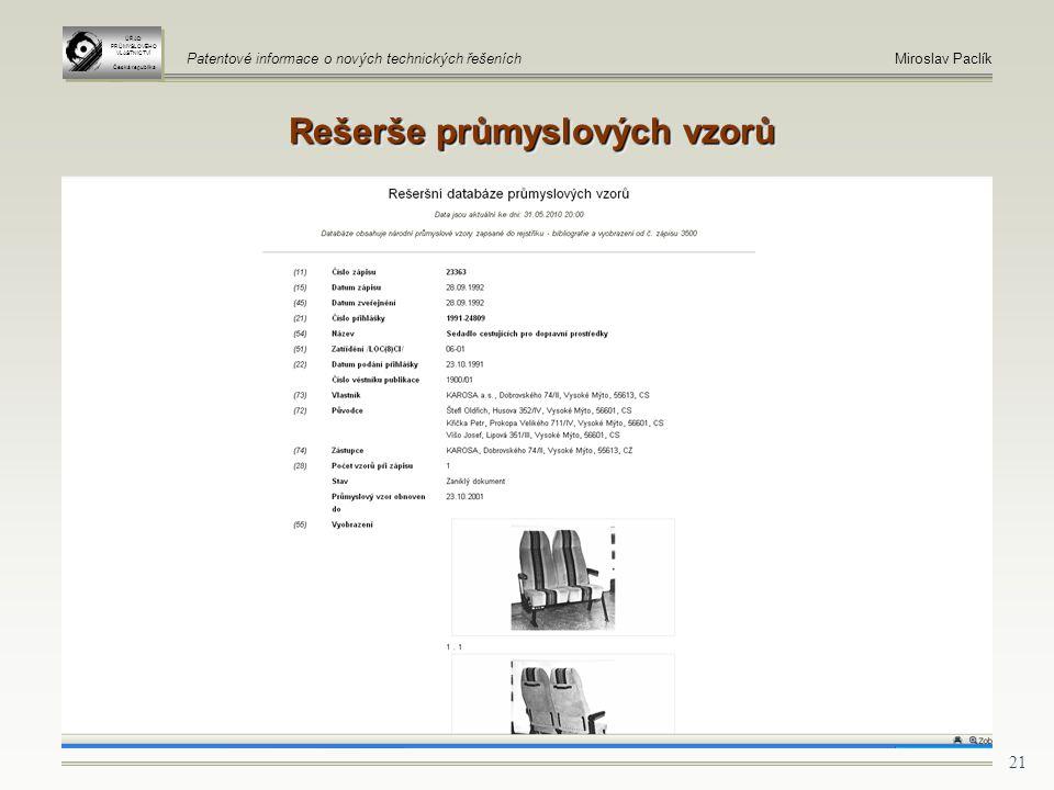 21 ÚŘAD PRŮMYSLOVÉHO VLASTNICTVÍ Česká republika ÚŘAD PRŮMYSLOVÉHO VLASTNICTVÍ Česká republika Patentové informace o nových technických řešeníchMiroslav Paclík Rešerše průmyslových vzorů
