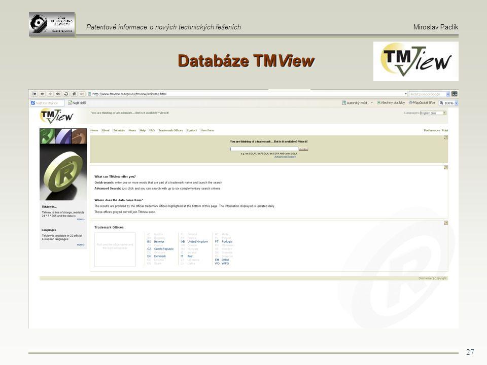 27 Databáze TMView ÚŘAD PRŮMYSLOVÉHO VLASTNICTVÍ Česká republika ÚŘAD PRŮMYSLOVÉHO VLASTNICTVÍ Česká republika Patentové informace o nových technických řešeníchMiroslav Paclík