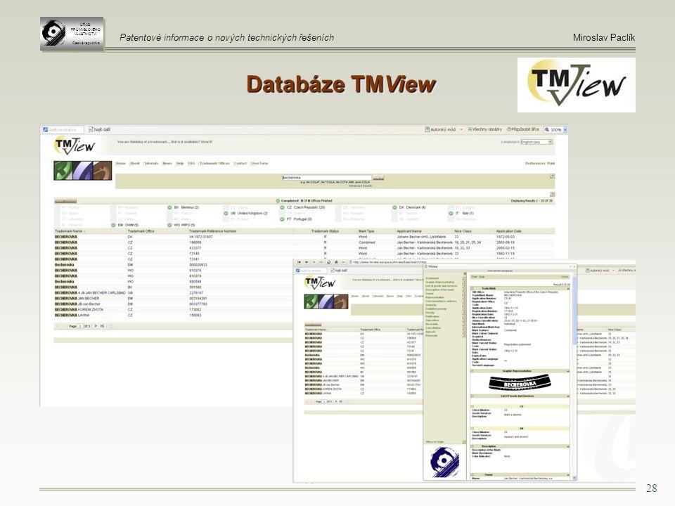 28 Databáze TMView ÚŘAD PRŮMYSLOVÉHO VLASTNICTVÍ Česká republika ÚŘAD PRŮMYSLOVÉHO VLASTNICTVÍ Česká republika Patentové informace o nových technických řešeníchMiroslav Paclík