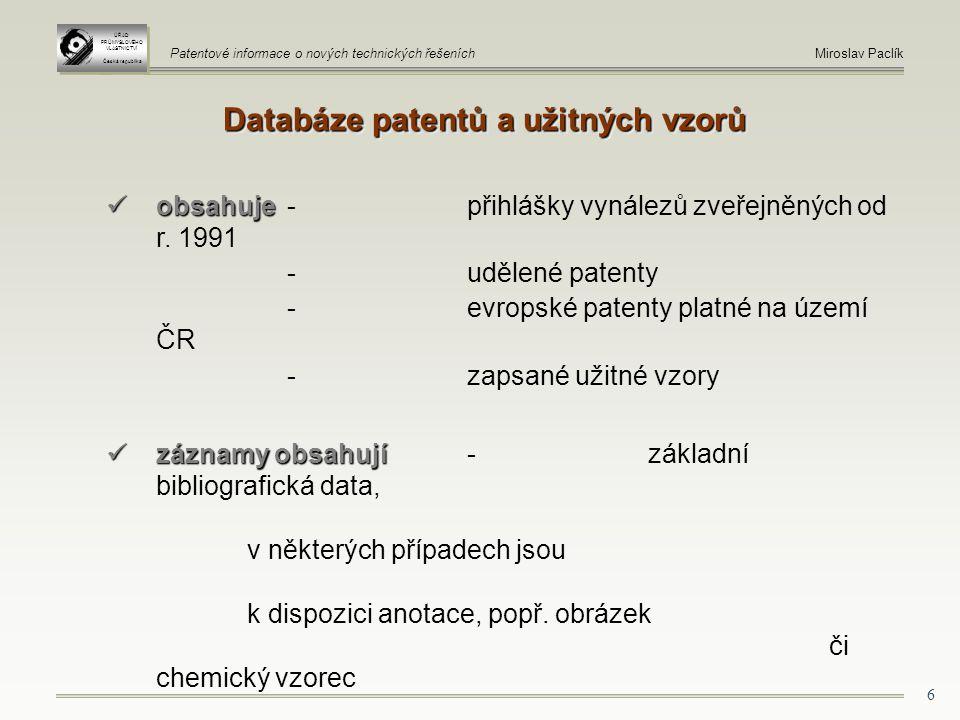 6 Databáze patentů a užitných vzorů obsahuje obsahuje-přihlášky vynálezů zveřejněných od r.