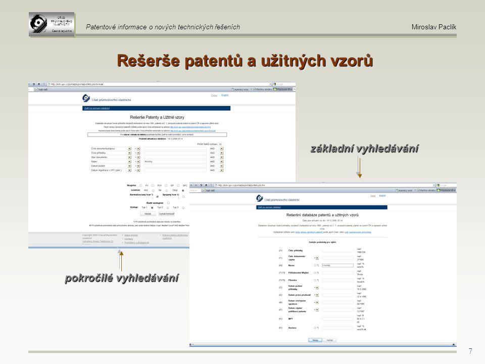 7 Rešerše patentů a užitných vzorů ÚŘAD PRŮMYSLOVÉHO VLASTNICTVÍ Česká republika ÚŘAD PRŮMYSLOVÉHO VLASTNICTVÍ Česká republika Patentové informace o nových technických řešeníchMiroslav Paclík pokročilé vyhledávání základní vyhledávání