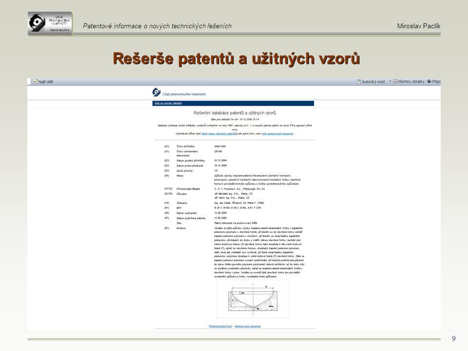 9 Rešerše patentů a užitných vzorů ÚŘAD PRŮMYSLOVÉHO VLASTNICTVÍ Česká republika ÚŘAD PRŮMYSLOVÉHO VLASTNICTVÍ Česká republika Patentové informace o nových technických řešeníchMiroslav Paclík