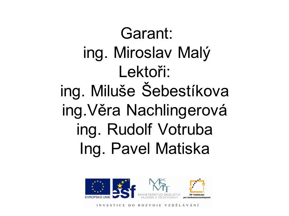 Garant: ing.Miroslav Malý Lektoři: ing. Miluše Šebestíkova ing.Věra Nachlingerová ing.