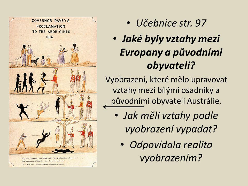 Učebnice str. 97 Jaké byly vztahy mezi Evropany a původními obyvateli? Vyobrazení, které mělo upravovat vztahy mezi bílými osadníky a původními obyvat