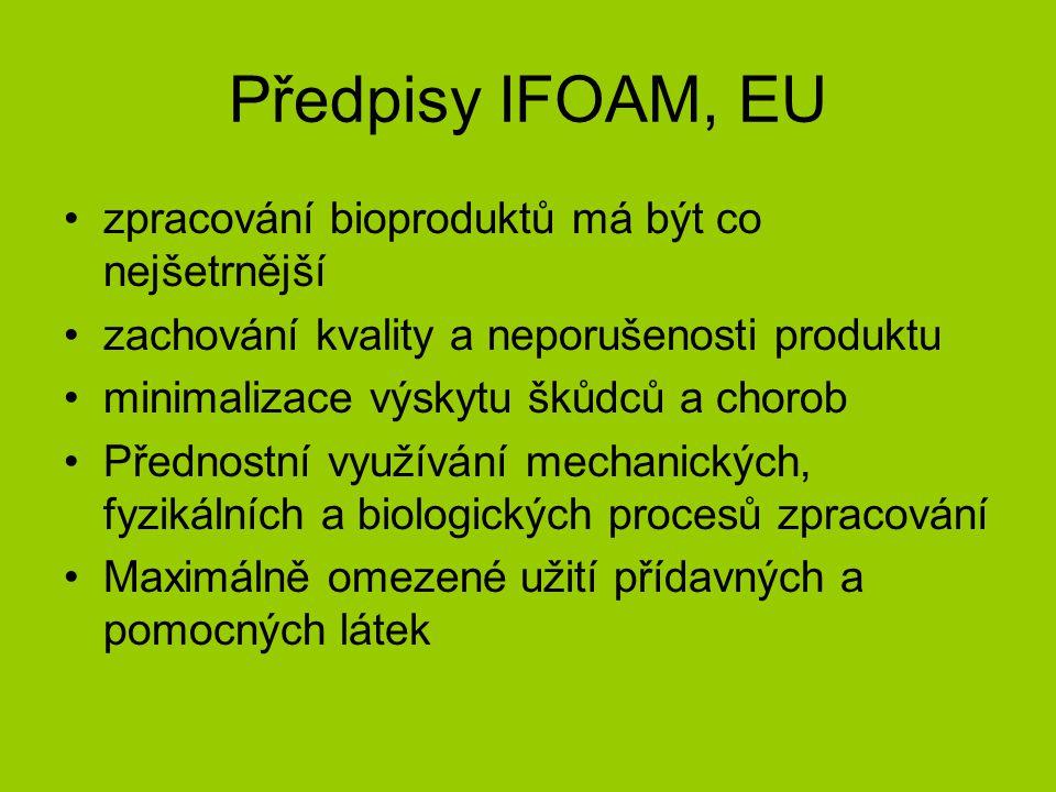 Předpisy IFOAM, EU zpracování bioproduktů má být co nejšetrnější zachování kvality a neporušenosti produktu minimalizace výskytu škůdců a chorob Přednostní využívání mechanických, fyzikálních a biologických procesů zpracování Maximálně omezené užití přídavných a pomocných látek