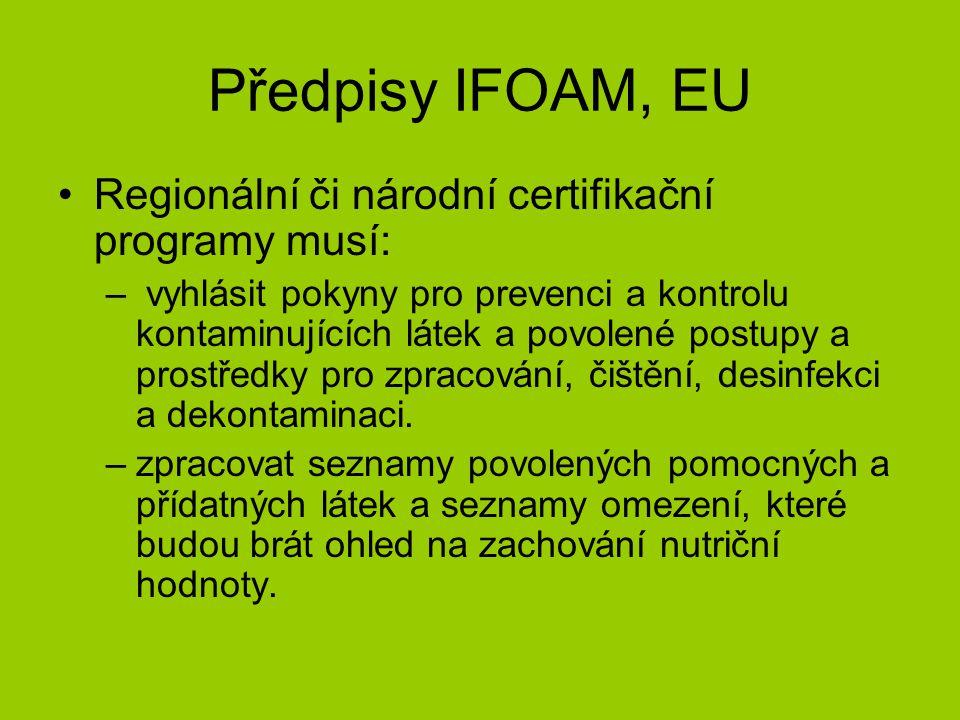 Předpisy IFOAM, EU Regionální či národní certifikační programy musí: – vyhlásit pokyny pro prevenci a kontrolu kontaminujících látek a povolené postupy a prostředky pro zpracování, čištění, desinfekci a dekontaminaci.