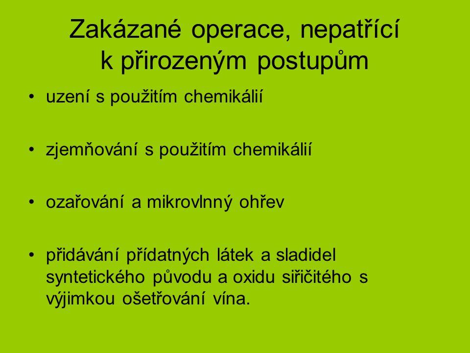 Zakázané operace, nepatřící k přirozeným postupům uzení s použitím chemikálií zjemňování s použitím chemikálií ozařování a mikrovlnný ohřev přidávání přídatných látek a sladidel syntetického původu a oxidu siřičitého s výjimkou ošetřování vína.