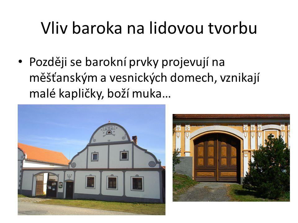 Vliv baroka na lidovou tvorbu Později se barokní prvky projevují na měšťanským a vesnických domech, vznikají malé kapličky, boží muka…