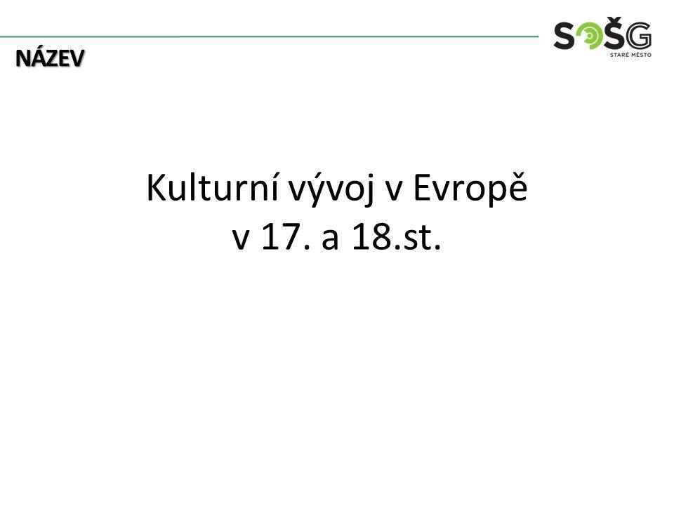 NÁZEV Kulturní vývoj v Evropě v 17. a 18.st.