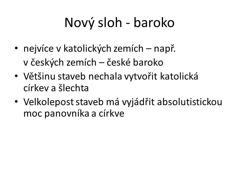 Nový sloh - baroko nejvíce v katolických zemích – např. v českých zemích – české baroko Většinu staveb nechala vytvořit katolická církev a šlechta Vel