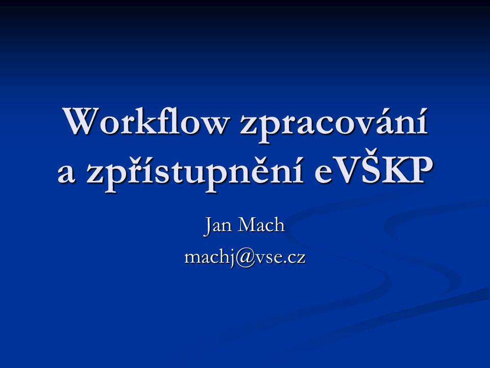 Workflow zpracování a zpřístupnění eVŠKP Jan Mach machj@vse.cz